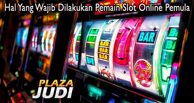Hal Yang Wajib Dilakukan Pemain Slot Online Pemula